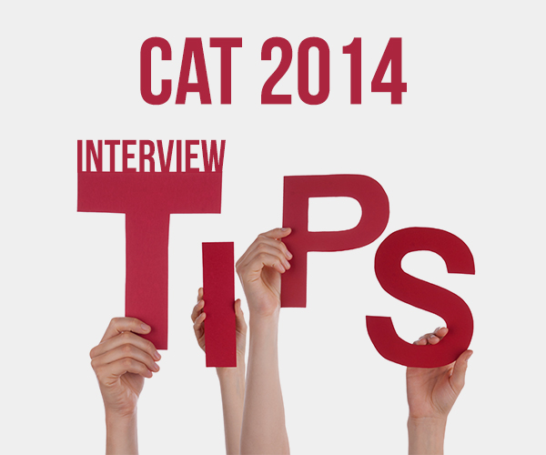 CAT 2014 Interview tips