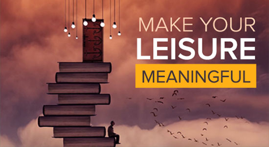 Make Your Leisure Meaningful