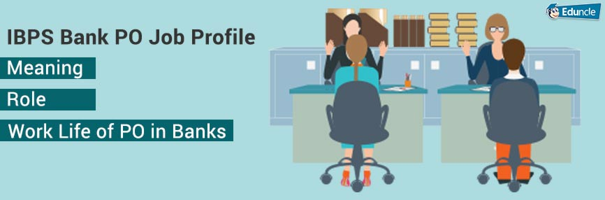 IBPS Bank PO Job Profile