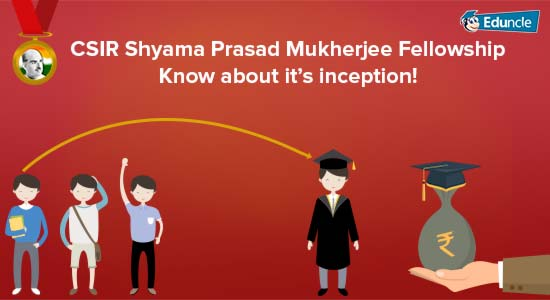 CSIR Shyama Prasad Mukherjee Fellowship – Know about it's inception