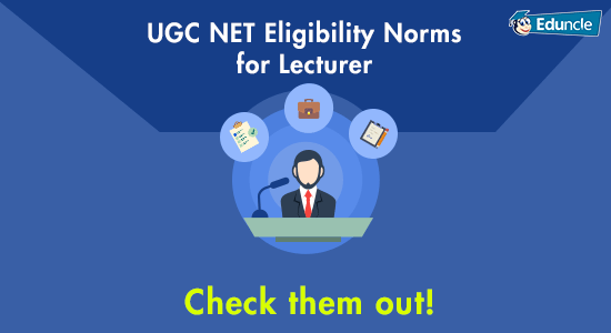 UGC NET Eligibility Norms for Lecturer