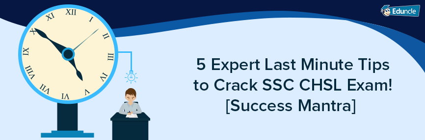 5 Expert Last Minute Tips to Crack SSC CHSL Exam