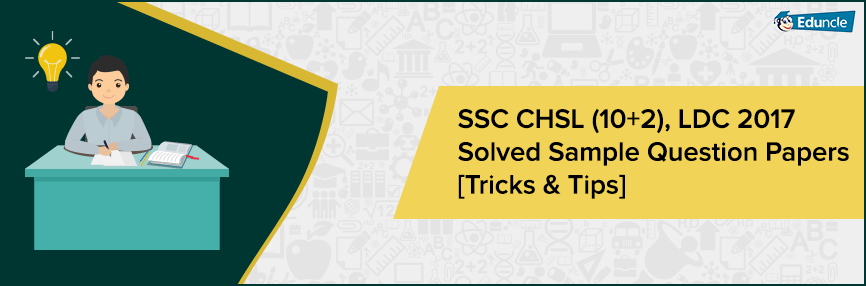 SSC CHSL (10+2) 2018-19 Solved Sample Question Papers [Trick & Tips]