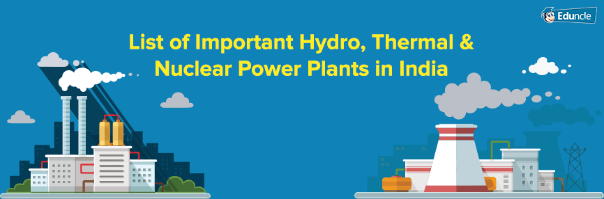 List of Important Hydro, Thermal & Nuclear Power Plants in