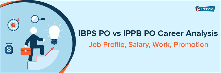 IBPS PO vs IPPB PO Career Analysis Job Profile, Salary, Work, Promotion