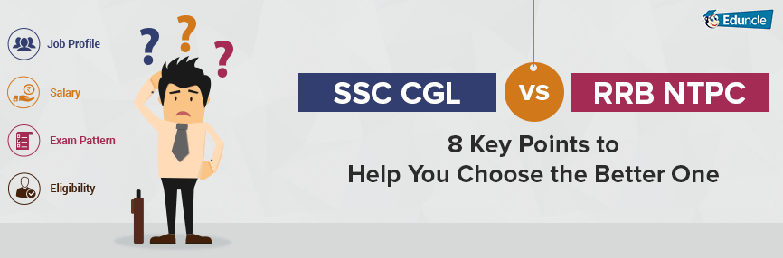 SSC CGL vs. RRB NTPC – 8 Key Points to Help You Choose the Better One