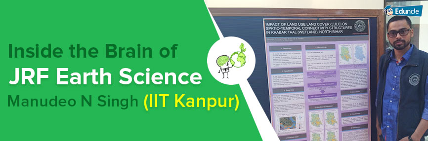 Inside the Brain of JRF Earth Science – Manudeo N Singh (IIT Kanpur)