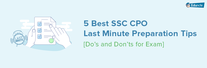 5 Best SSC CPO Last Minute Preparation Tips [Do's and Don'ts]