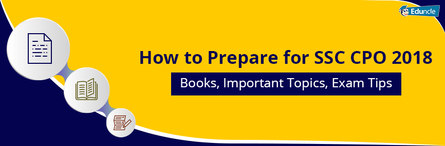 SSC CPO Preparation Study Plan 2018- Tips, Books to Crack SI, ASI Exam
