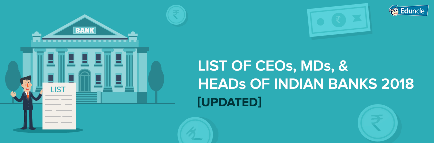 List of CEOs, MDs, & Heads of Indian Banks 2018