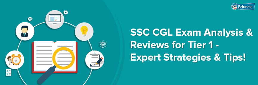 SSC CGL Exam Analysis & Reviews for Tier 1 - Expert Strategies & Tips!