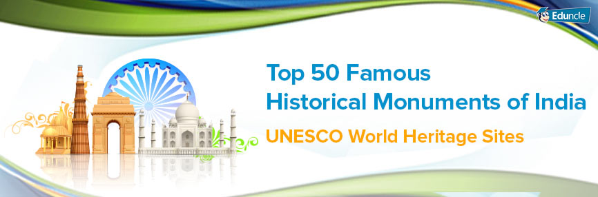 Top 50 Famous Historical Monuments of India - UNESCO World Heritage Sites