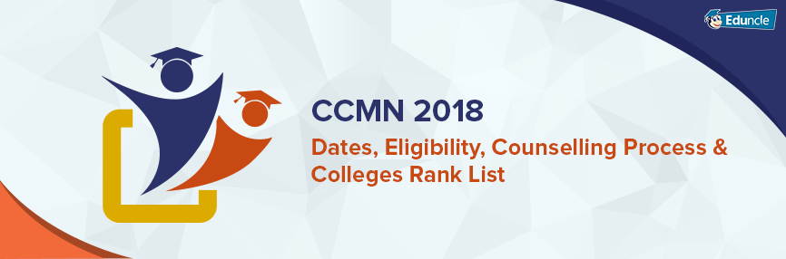 CCMN 2018 Dates, Eligibility, Counselling Process & Colleges Rank List