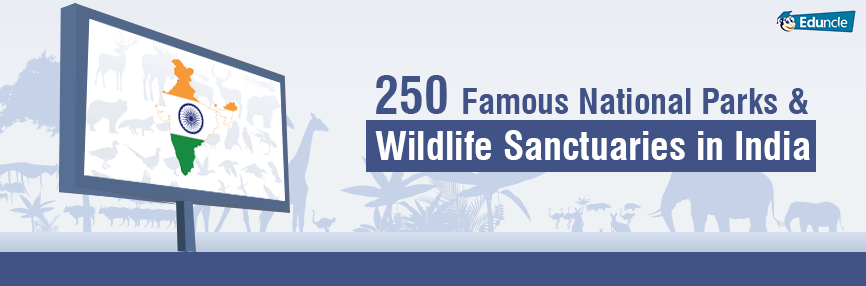 250 Famous National Parks & Wildlife Sanctuaries in India