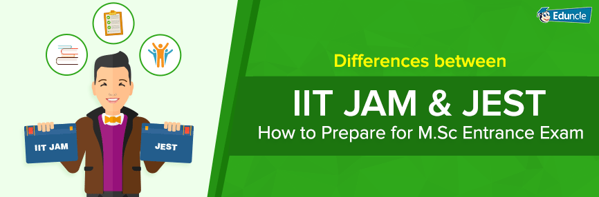 Difference Between IIT JAM & JEST - How to prepare for M.sc Entrance Exam