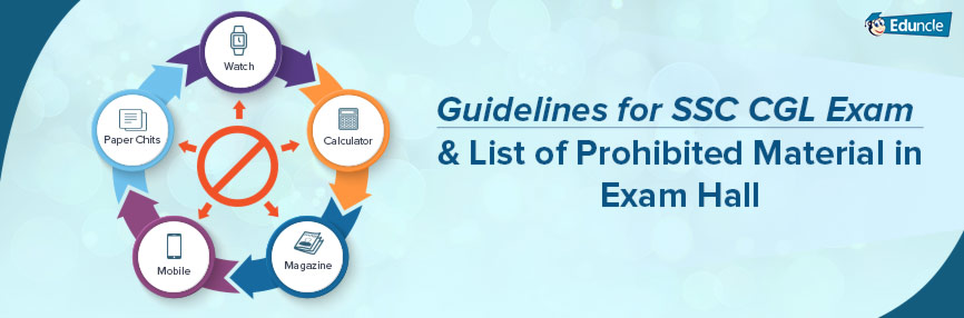 Guidelines for SSC CGL Exam & List of Prohibited Material in Exam Hall