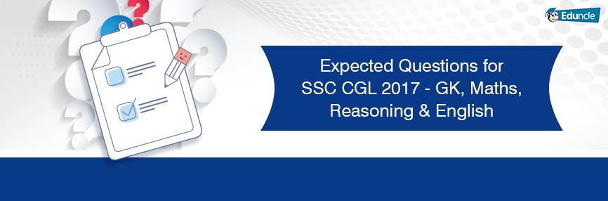 Expected Questions for SSC CGL 2017 - GK, Maths, Reasoning & English