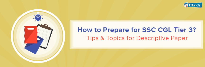 How to Prepare for SSC CGL Tier 3? Tips & Topics for Descriptive Paper