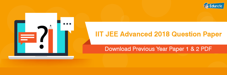 Download Previous Year IIT JEE Advanced 2018 Question Paper 1 & 2 PDF