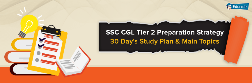 SSC CGL Tier 2 Preparation Strategy- 30 Day's Study Plan & Main Topics