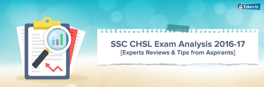 SSC CHSL Exam Analysis 2016-17 [Experts Reviews & Tips from Aspirants]