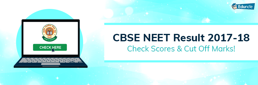 NEET 2018 Result Dates and Cut Off Marks