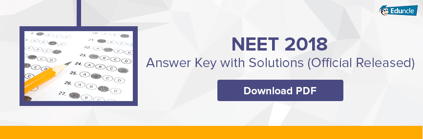 NEET 2018 Answer Key with Solutions (Official Released) - Download PDF