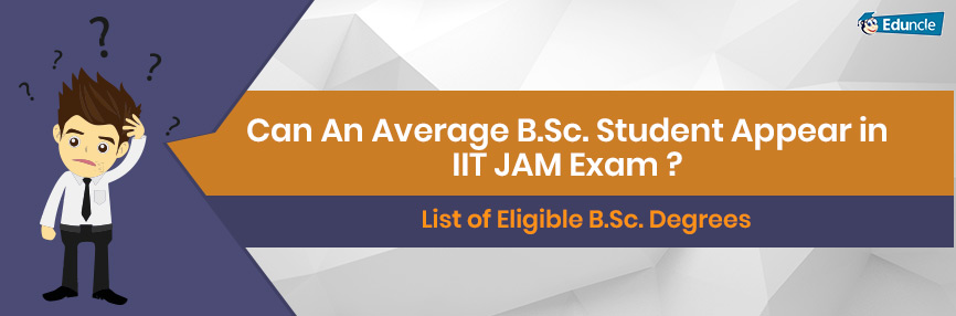 Can An Average B.Sc. Student Appear in IIT JAM Exam
