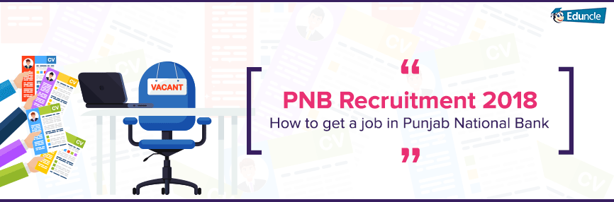 PNB Recruitment 2018-How to get a job in Punjab National Bank