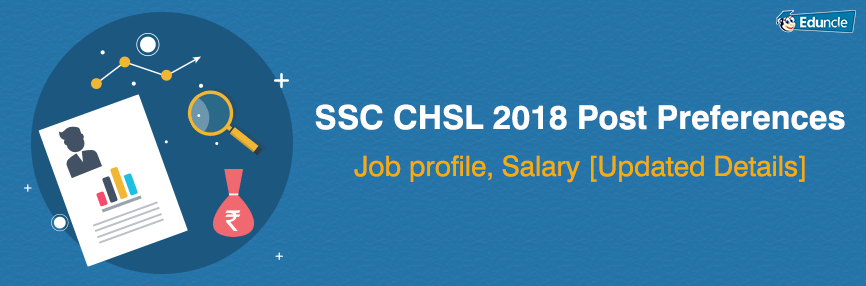 SSC CHSL 2018 Post Preferences, Job profile, Salary [Updated Details]