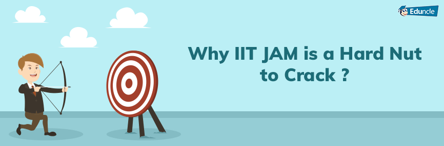How Difficult is IIT JAM – Reasons Behind Toughest M.Sc Entrance Exam