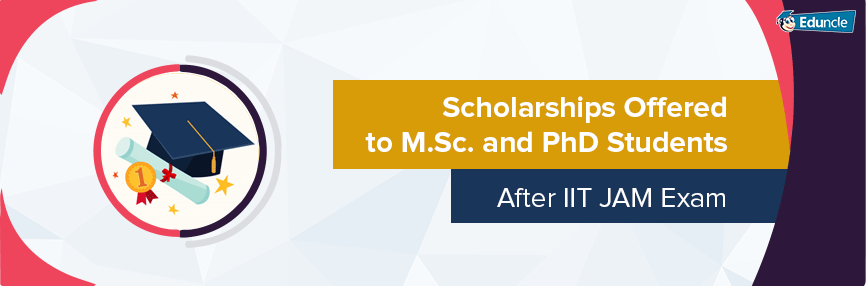 Scholarships Offered to M.Sc. and PhD Students