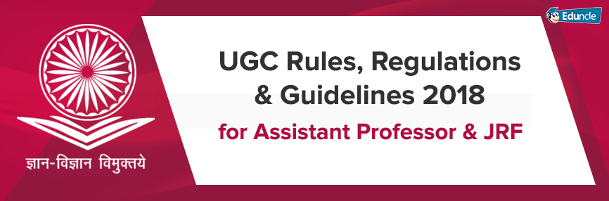 UGC Rules, Regulations & Guidelines 2018 for Assistant Professor & JRF