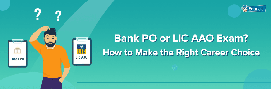 Bank PO vs LIC AAO Exam - Which Exam is Better for Career Prospects