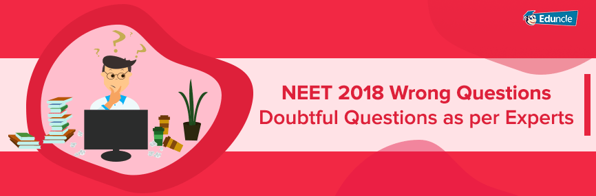 NEET 2018 Wrong Questions