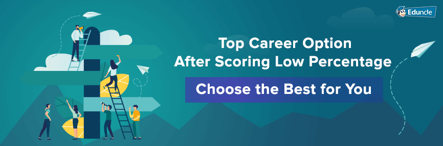 14 Exciting Career Options After Getting Low Marks in Class 12 Exams