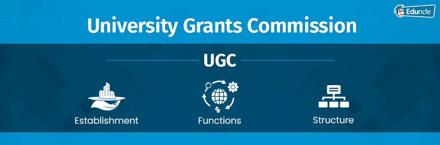What is UGC? All about its Establishment, Functions, and Structure