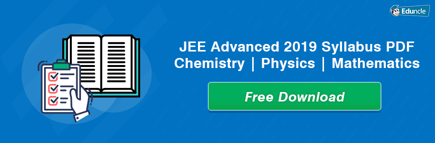 JEE Advanced 2019 Syllabus PDF for Chemistry, Physics & Mathematics