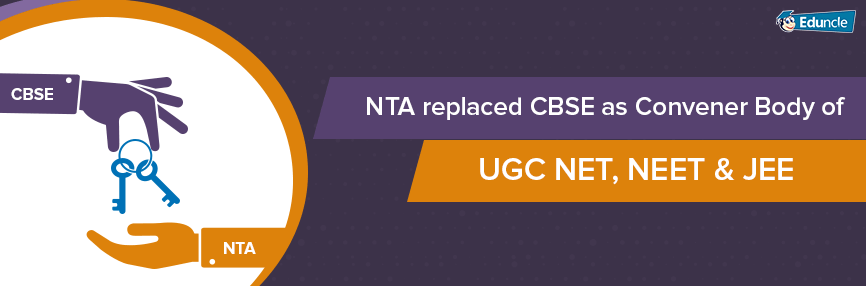 NTA replaced CBSE as Convener Body of UGC NET, NEET & JEE