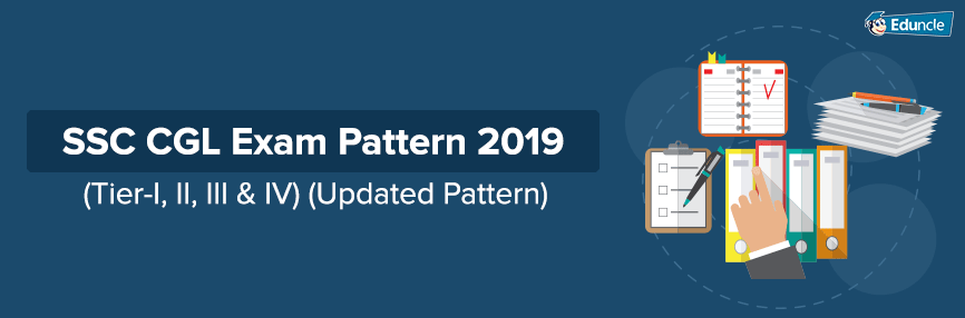 SSC CGL Exam Pattern 2019 (Tier-I, II, III & IV) (Updated Pattern)