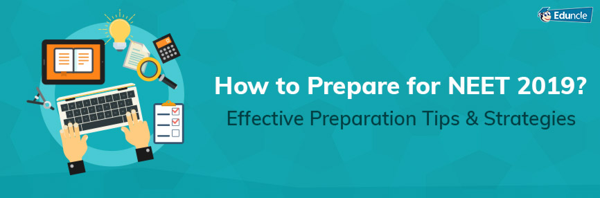How to Prepare for NEET 2019? Effective Preparation Tips & Strategies
