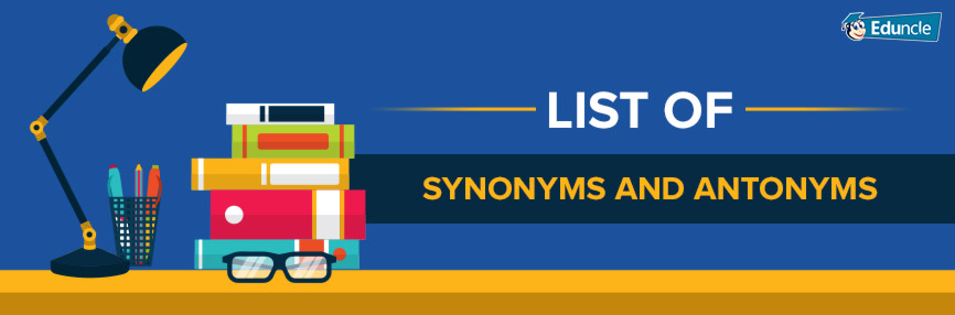 List of 400 English Synonyms & Antonyms – Practice to Beat Competition