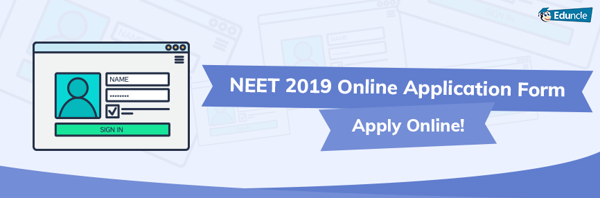 NEET 2019 Application Form Registration Details - Apply Online