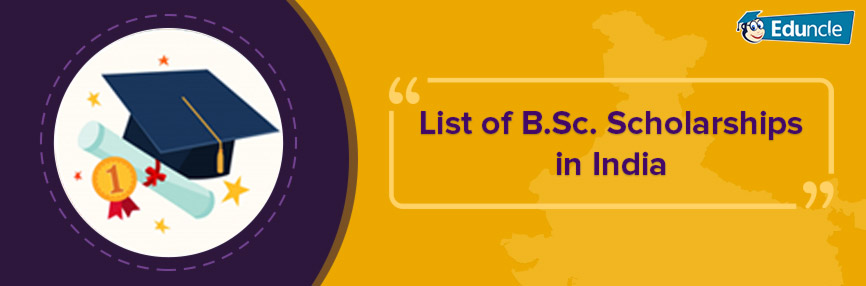 List of B.Sc. Scholarships in India