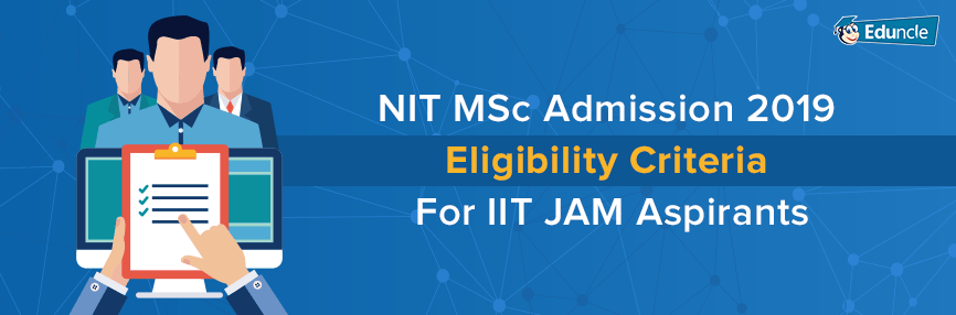 NIT-MSc-Admission-2019-Eligibility-Criteria-For-IIT-JAM-Aspirants