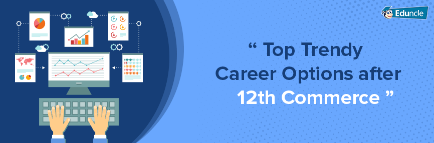 Top-Trendy-Career-Options-after-12th-Commerce