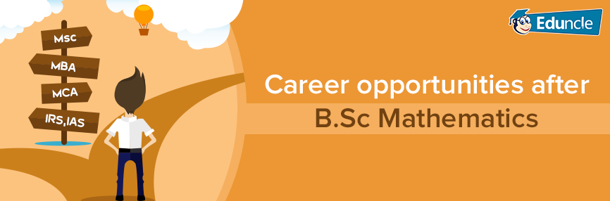 List of Courses and Career Options Available After B.Sc Maths