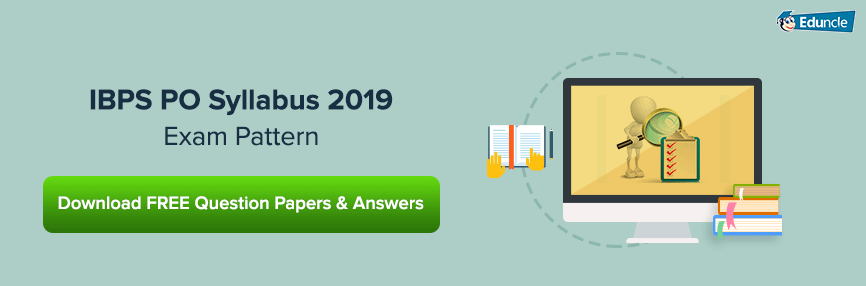 IBPS PO Syllabus 2019 & Exam Pattern