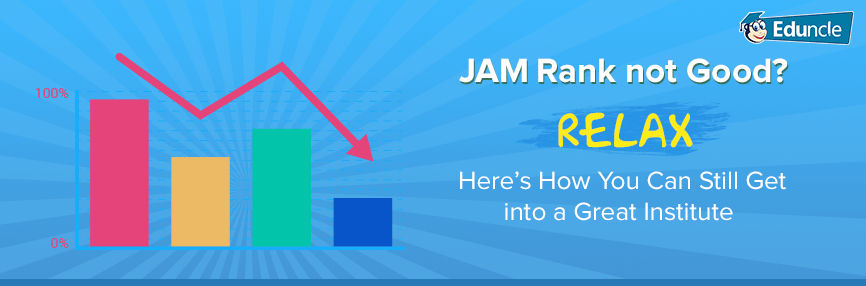 JAMRank Not Good? Relax, Here's How You Can Still Get into a Great Institute