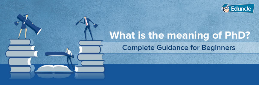 What-is-the-meaning-of-PhD-Complete-Guidance-for-Beginners